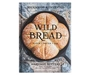 Wild Bread bread baking recipes cookbook sourdough kitchen home rural agricultural